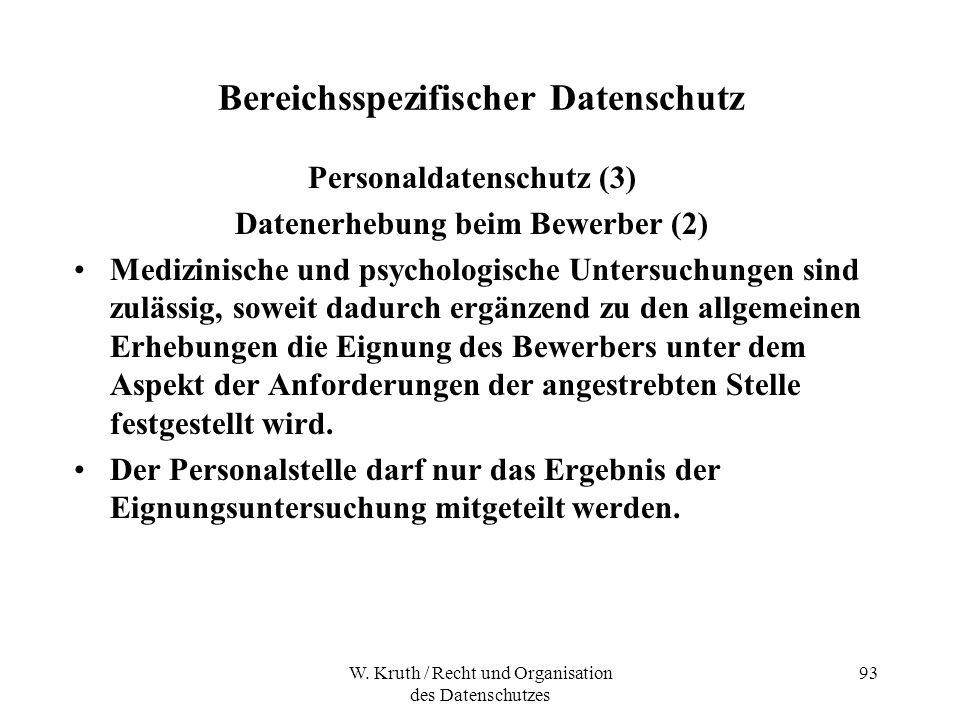 W. Kruth / Recht und Organisation des Datenschutzes 93 Bereichsspezifischer Datenschutz Personaldatenschutz (3) Datenerhebung beim Bewerber (2) Medizi