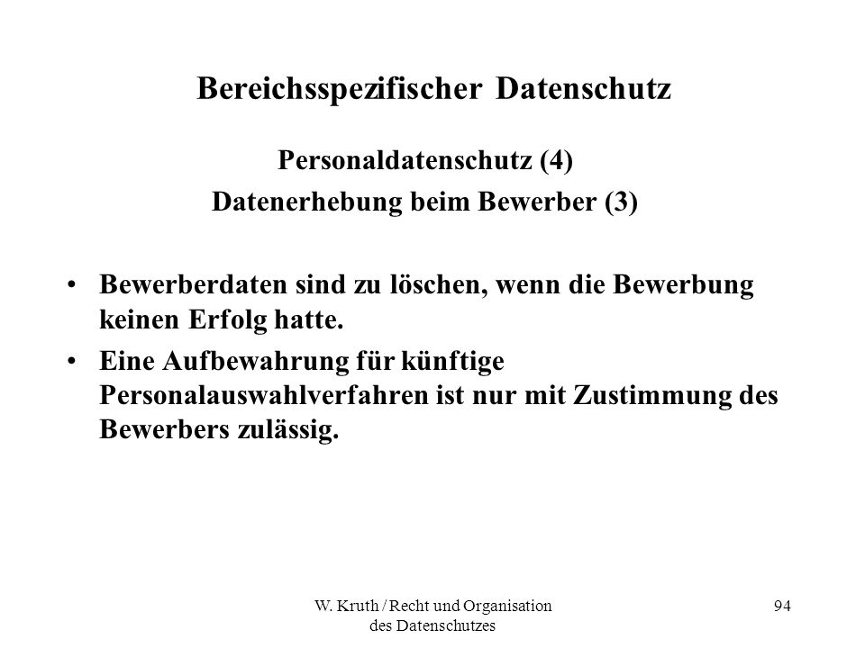W. Kruth / Recht und Organisation des Datenschutzes 94 Bereichsspezifischer Datenschutz Personaldatenschutz (4) Datenerhebung beim Bewerber (3) Bewerb