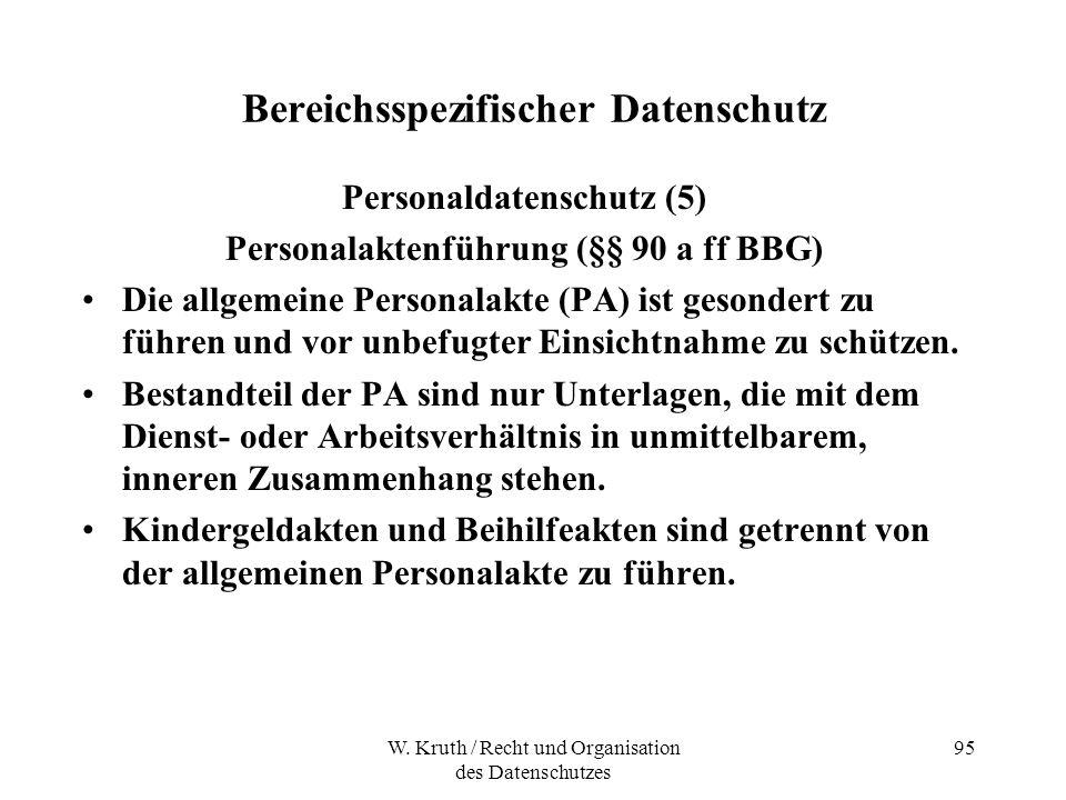 W. Kruth / Recht und Organisation des Datenschutzes 95 Bereichsspezifischer Datenschutz Personaldatenschutz (5) Personalaktenführung (§§ 90 a ff BBG)