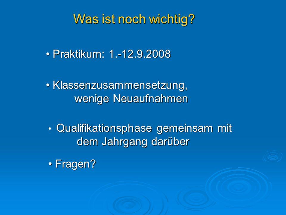 Was ist noch wichtig? Praktikum: 1.-12.9.2008 Praktikum: 1.-12.9.2008 Fragen? Fragen? Klassenzusammensetzung, wenige Neuaufnahmen Klassenzusammensetzu