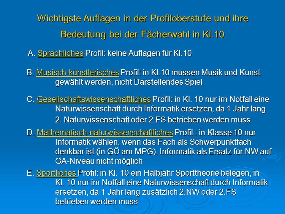Wichtigste Auflagen in der Profiloberstufe und ihre Bedeutung bei der Fächerwahl in Kl.10 A. Sprachliches Profil: keine Auflagen für Kl.10 B. Musisch-
