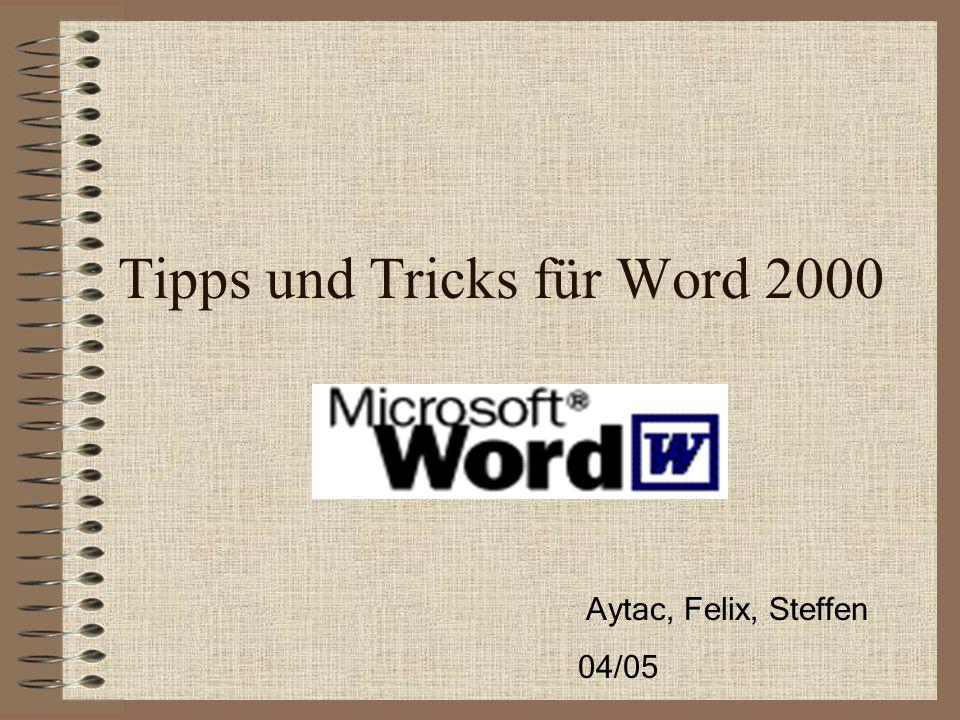 Tipps und Tricks für Word 2000 Aytac, Felix, Steffen 04/05