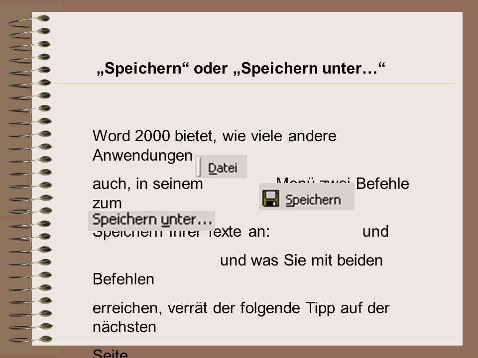 Word 2000 bietet, wie viele andere Anwendungen auch, in seinem -Menü zwei Befehle zum Speichern Ihrer Texte an: und und was Sie mit beiden Befehlen erreichen, verrät der folgende Tipp auf der nächsten Seite.