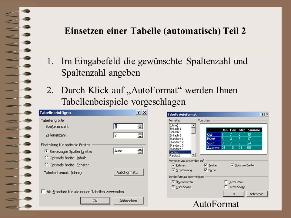 Einsetzen einer Tabelle (automatisch) Teil 2 1.Im Eingabefeld die gewünschte Spaltenzahl und Spaltenzahl angeben 2.Durch Klick auf AutoFormat werden Ihnen Tabellenbeispiele vorgeschlagen AutoFormat
