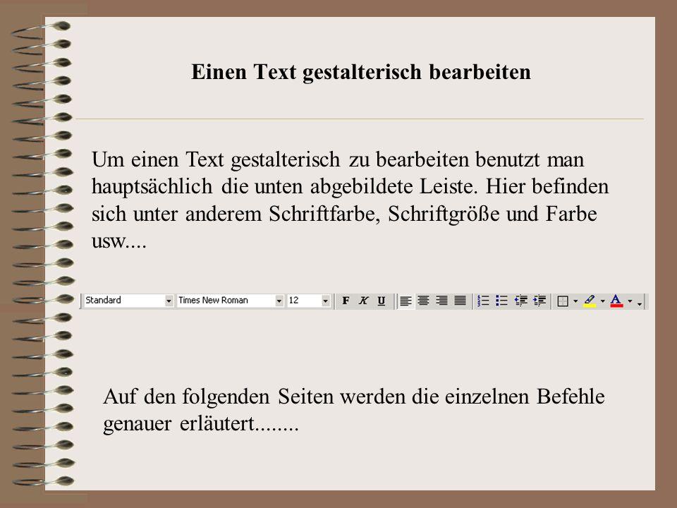 Einen Text gestalterisch bearbeiten Um einen Text gestalterisch zu bearbeiten benutzt man hauptsächlich die unten abgebildete Leiste.