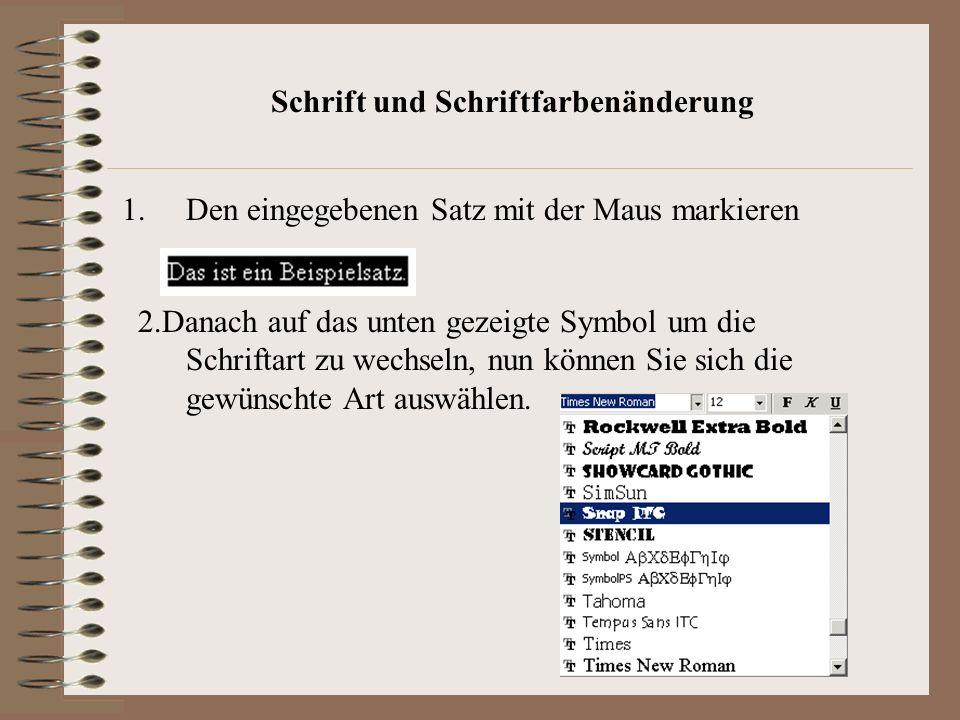 Schrift und Schriftfarbenänderung 1.Den eingegebenen Satz mit der Maus markieren 2.Danach auf das unten gezeigte Symbol um die Schriftart zu wechseln, nun können Sie sich die gewünschte Art auswählen.