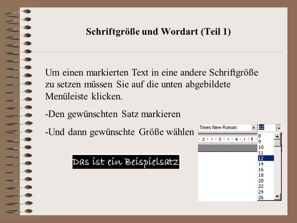 Schriftgröße und Wordart (Teil 1) Um einen markierten Text in eine andere Schriftgröße zu setzen müssen Sie auf die unten abgebildete Menüleiste klicken.