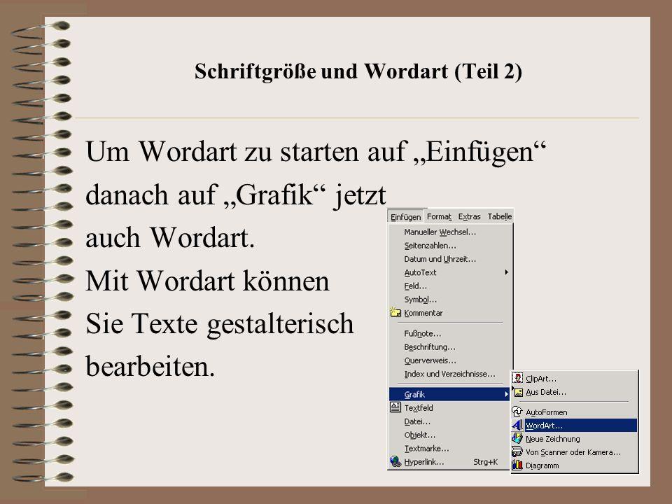 Schriftgröße und Wordart (Teil 2) Um Wordart zu starten auf Einfügen danach auf Grafik jetzt auch Wordart.
