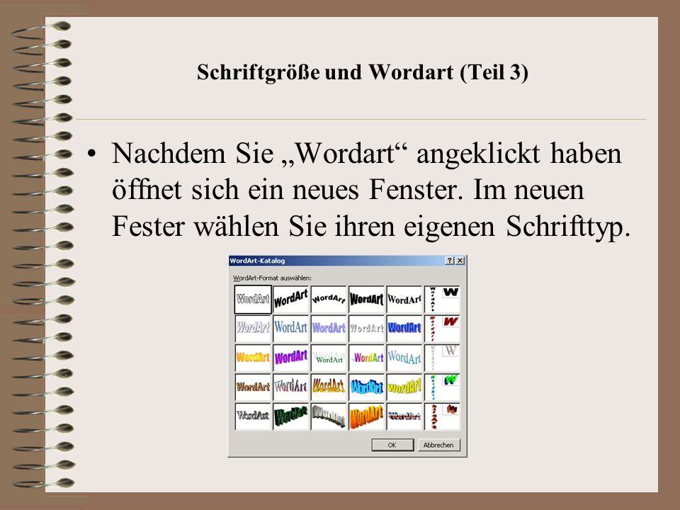 Schriftgröße und Wordart (Teil 3) Nachdem Sie Wordart angeklickt haben öffnet sich ein neues Fenster.