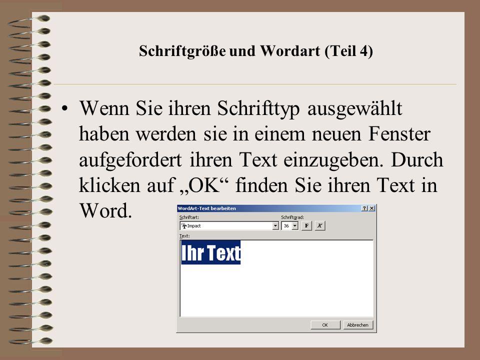 Schriftgröße und Wordart (Teil 4) Wenn Sie ihren Schrifttyp ausgewählt haben werden sie in einem neuen Fenster aufgefordert ihren Text einzugeben.
