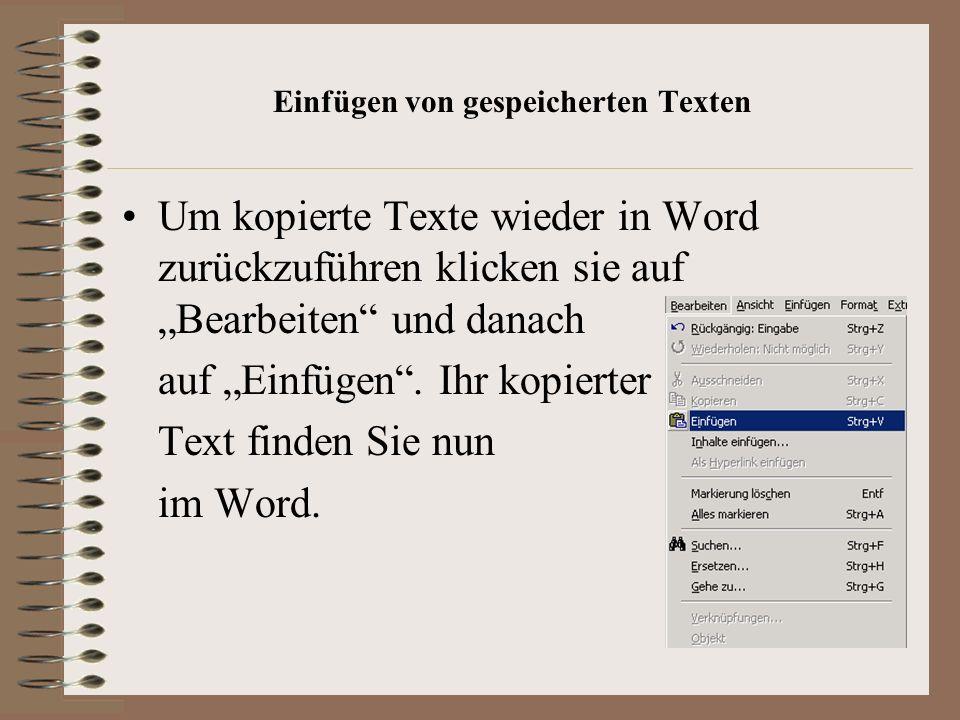 Einfügen von gespeicherten Texten Um kopierte Texte wieder in Word zurückzuführen klicken sie auf Bearbeiten und danach auf Einfügen.