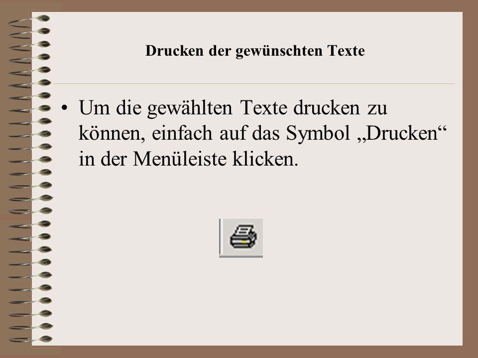 Drucken der gewünschten Texte Um die gewählten Texte drucken zu können, einfach auf das Symbol Drucken in der Menüleiste klicken.