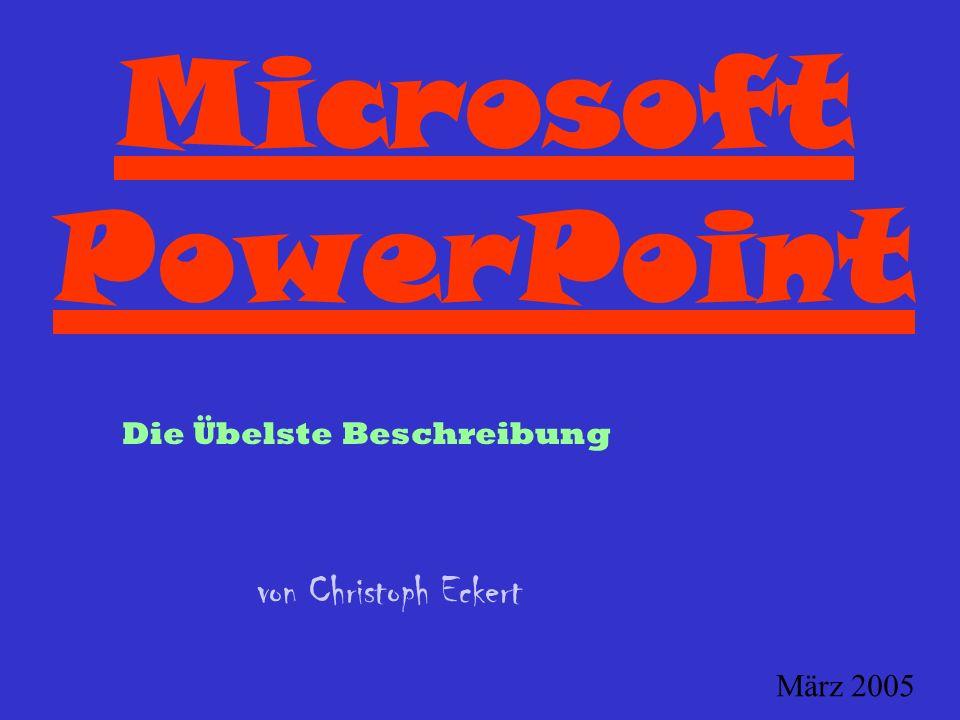 Microsoft PowerPoint Die Übelste Beschreibung von Christoph Eckert März 2005