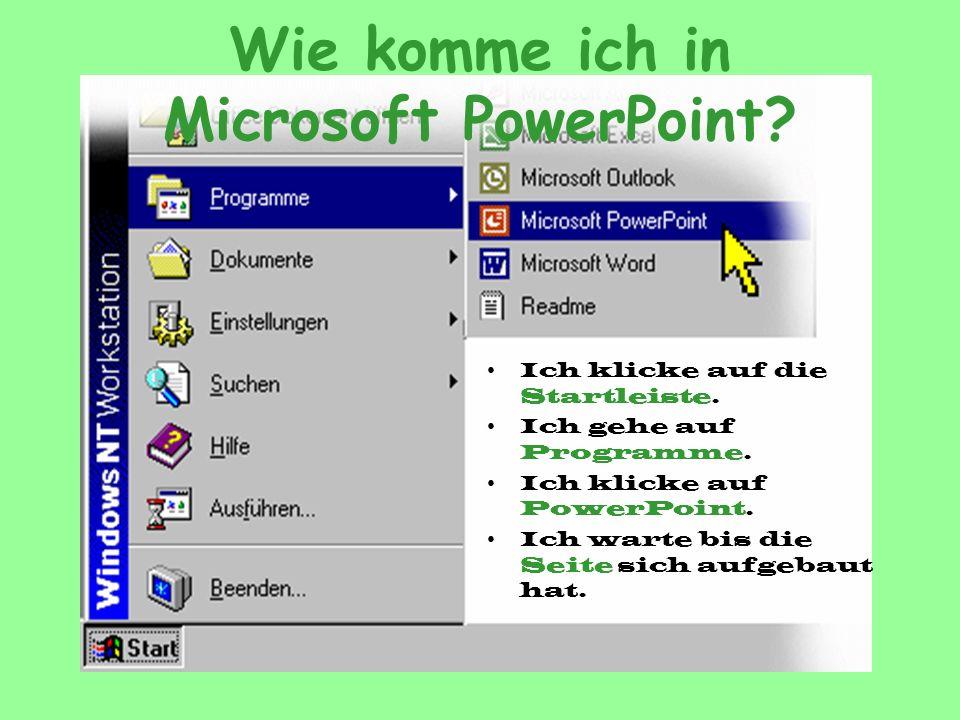 Wie komme ich in Microsoft PowerPoint? Ich klicke auf die Startleiste. Ich gehe auf Programme. Ich klicke auf PowerPoint. Ich warte bis die Seite sich