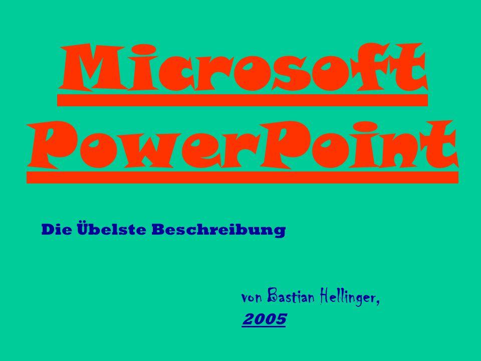 Microsoft PowerPoint Die Übelste Beschreibung von Bastian Hellinger, 2005