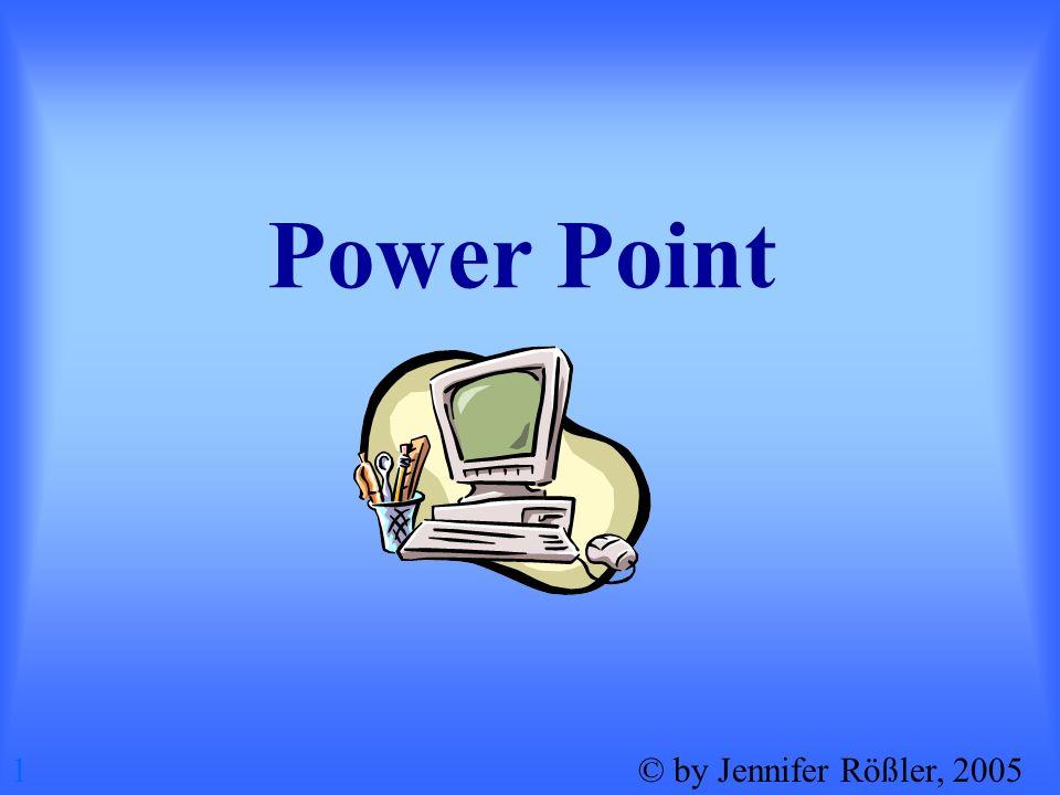 Was ist Power Point eigentlich? 2© by Jennifer Rößler, 2005