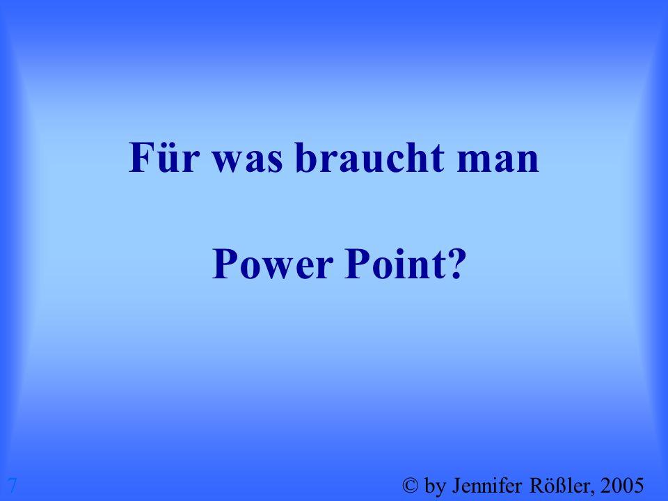 Man braucht Power Point um jemanden ein Thema in einer Präsentation näher zubringen.