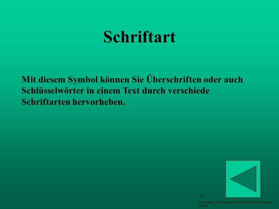 Schriftart Mit diesem Symbol können Sie Überschriften oder auch Schlüsselwörter in einem Text durch verschiede Schriftarten hervorheben. 2005 Copyrigh