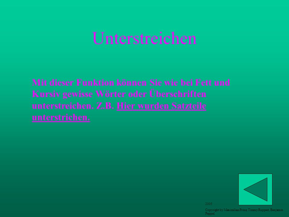 Unterstreichen Mit dieser Funktion können Sie wie bei Fett und Kursiv gewisse Wörter oder Überschriften unterstreichen. Z.B. Hier wurden Satzteile unt