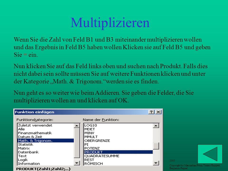 Multiplizieren Wenn Sie die Zahl von Feld B1 und B3 miteinander multiplizieren wollen und das Ergebnis in Feld B5 haben wollen Klicken sie auf Feld B5 und geben Sie = ein.