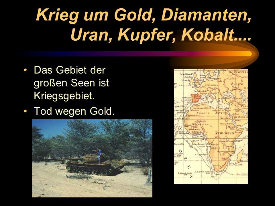 Krieg um Gold, Diamanten, Uran, Kupfer, Kobalt.... Das Gebiet der großen Seen ist Kriegsgebiet. Tod wegen Gold.