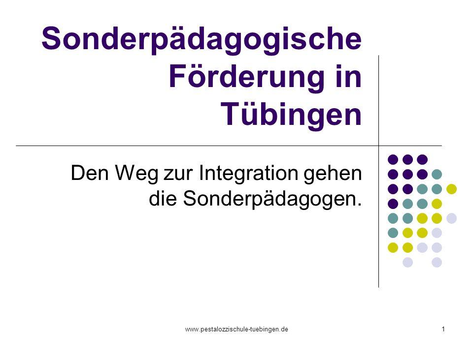 www.pestalozzischule-tuebingen.de1 Sonderpädagogische Förderung in Tübingen Den Weg zur Integration gehen die Sonderpädagogen.