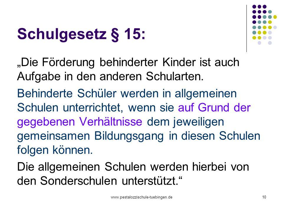 www.pestalozzischule-tuebingen.de10 Schulgesetz § 15: Die Förderung behinderter Kinder ist auch Aufgabe in den anderen Schularten. Behinderte Schüler