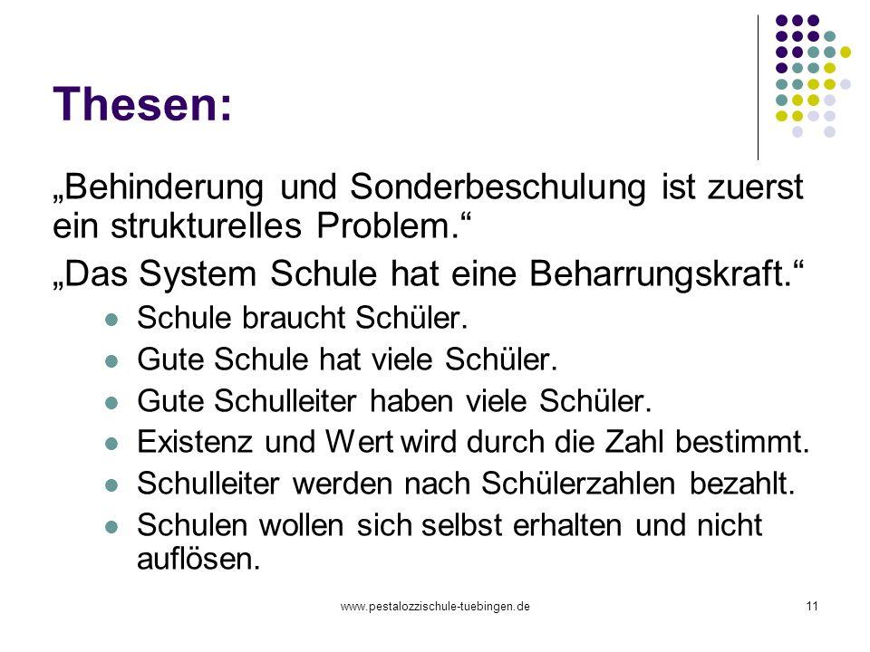 www.pestalozzischule-tuebingen.de11 Thesen: Behinderung und Sonderbeschulung ist zuerst ein strukturelles Problem. Das System Schule hat eine Beharrun