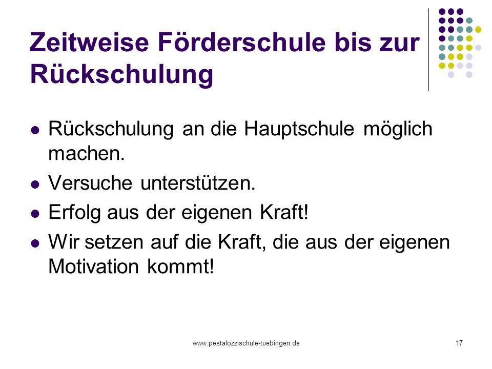 www.pestalozzischule-tuebingen.de17 Zeitweise Förderschule bis zur Rückschulung Rückschulung an die Hauptschule möglich machen. Versuche unterstützen.