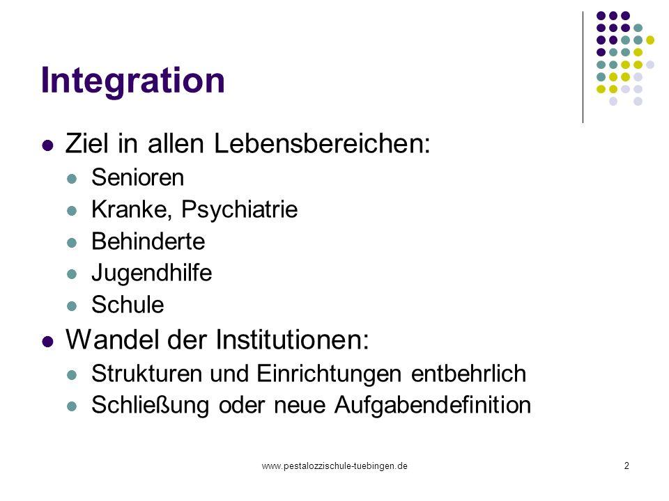 www.pestalozzischule-tuebingen.de2 Integration Ziel in allen Lebensbereichen: Senioren Kranke, Psychiatrie Behinderte Jugendhilfe Schule Wandel der In