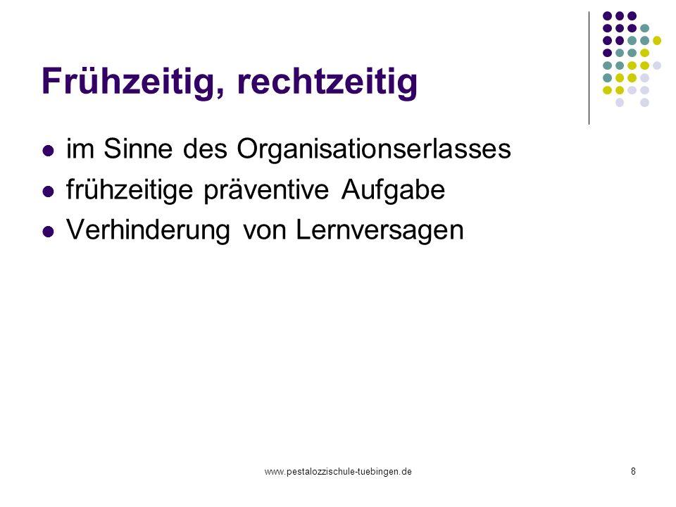 www.pestalozzischule-tuebingen.de8 Frühzeitig, rechtzeitig im Sinne des Organisationserlasses frühzeitige präventive Aufgabe Verhinderung von Lernvers
