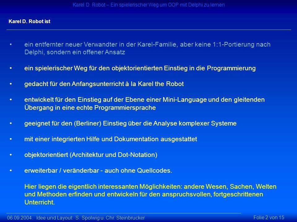 06.09.2004. Idee und Layout: S. Spolwig u. Chr. Steinbrucker Karel D. Robot – Ein spielerischer Weg um OOP mit Delphi zu lernen Folie 2 von 15 Karel D