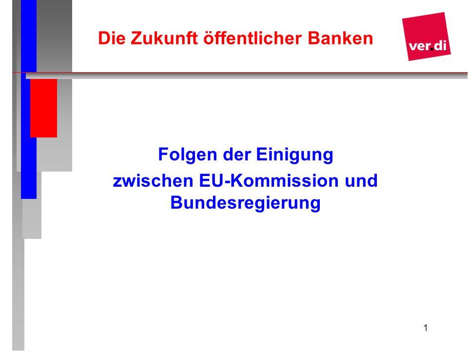 1 Die Zukunft öffentlicher Banken Folgen der Einigung zwischen EU-Kommission und Bundesregierung