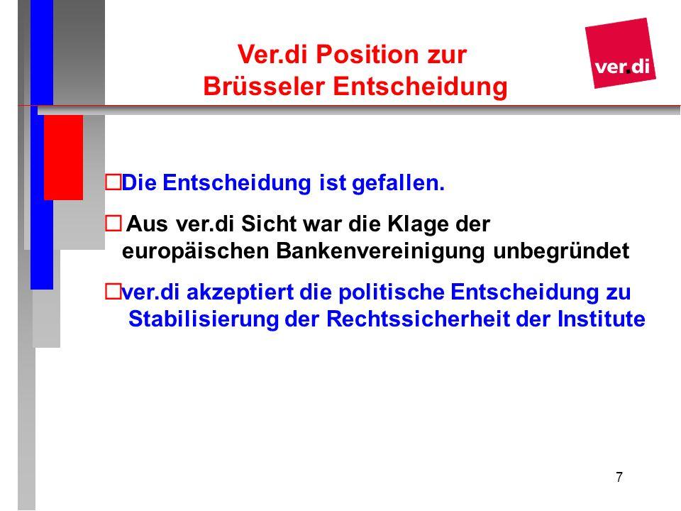 7 Ver.di Position zur Brüsseler Entscheidung Die Entscheidung ist gefallen. Aus ver.di Sicht war die Klage der europäischen Bankenvereinigung unbegrün