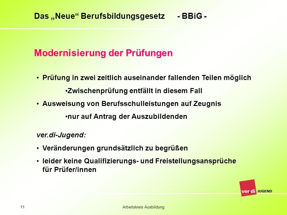 Arbeitskreis Ausbildung11 Das Neue Berufsbildungsgesetz - BBiG - Modernisierung der Prüfungen Prüfung in zwei zeitlich auseinander fallenden Teilen mö