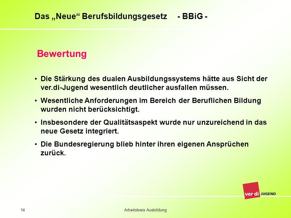 Arbeitskreis Ausbildung14 Das Neue Berufsbildungsgesetz - BBiG - Bewertung Die Stärkung des dualen Ausbildungssystems hätte aus Sicht der ver.di-Jugen