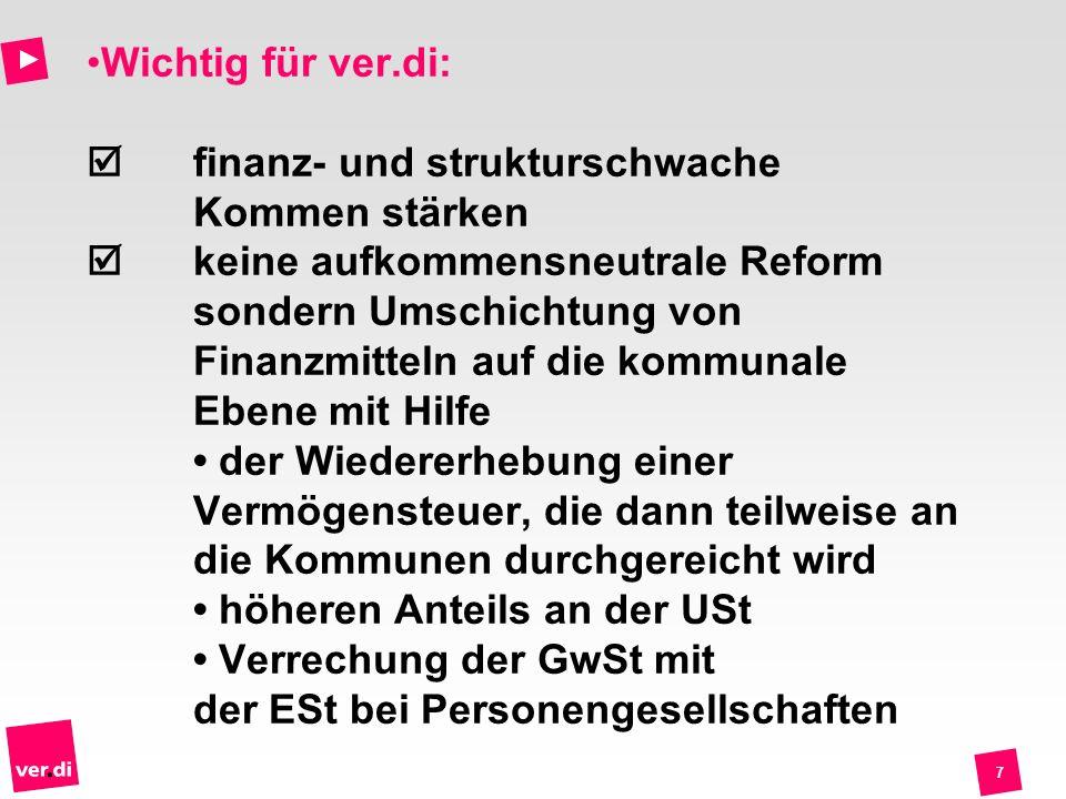 7 Wichtig für ver.di: finanz- und strukturschwache Kommen stärken keine aufkommensneutrale Reform sondern Umschichtung von Finanzmitteln auf die kommu