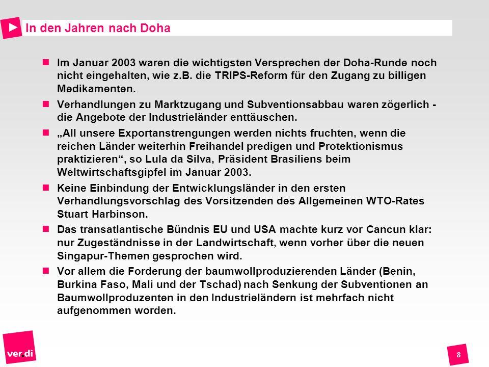 8 In den Jahren nach Doha Im Januar 2003 waren die wichtigsten Versprechen der Doha-Runde noch nicht eingehalten, wie z.B. die TRIPS-Reform für den Zu