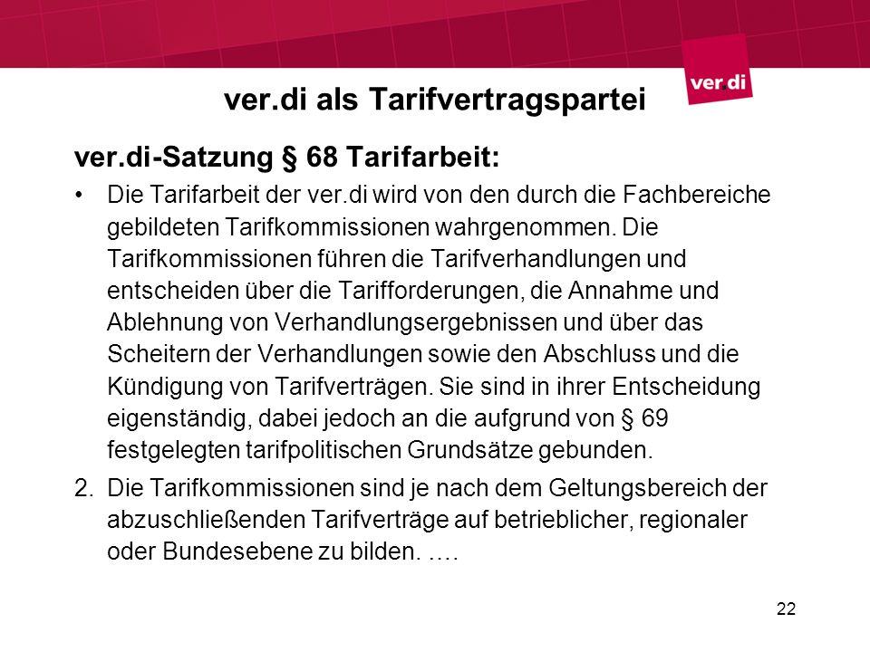 22 ver.di als Tarifvertragspartei ver.di-Satzung § 68 Tarifarbeit: Die Tarifarbeit der ver.di wird von den durch die Fachbereiche gebildeten Tarifkomm