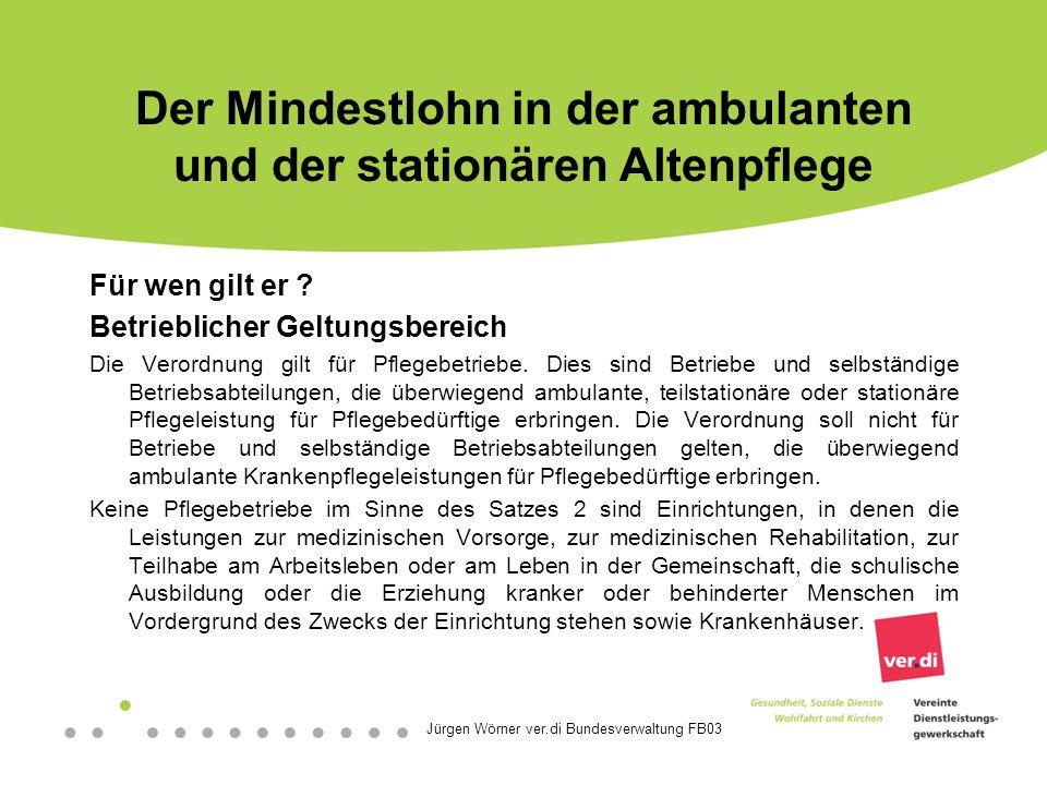 Jürgen Wörner ver.di Bundesverwaltung FB03 Der Mindestlohn in der ambulanten und der stationären Altenpflege Was darf der Arbeitgeber nicht mit dem Mindestlohn verrechnen.