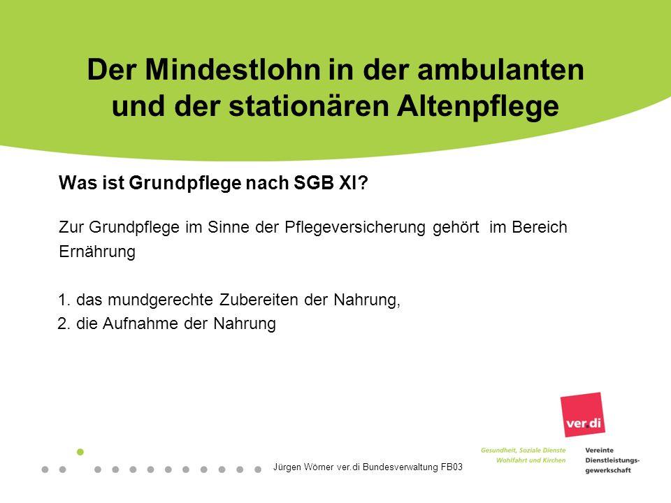 Jürgen Wörner ver.di Bundesverwaltung FB03 Der Mindestlohn in der ambulanten und der stationären Altenpflege Was ist Grundpflege nach SGB XI.