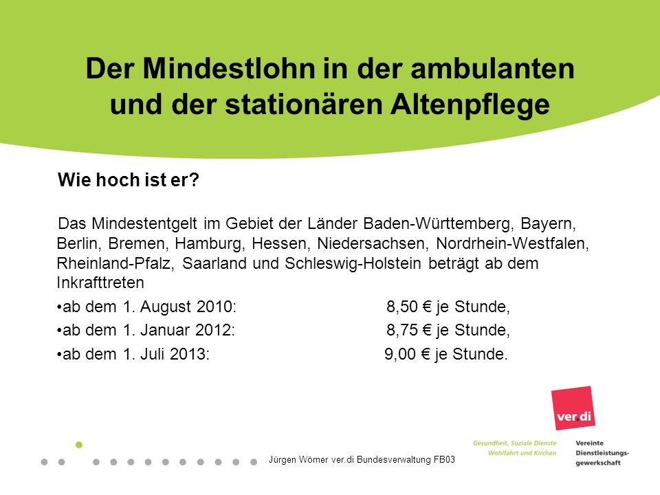 Jürgen Wörner ver.di Bundesverwaltung FB03 Der Mindestlohn in der ambulanten und der stationären Altenpflege Wie hoch ist er.