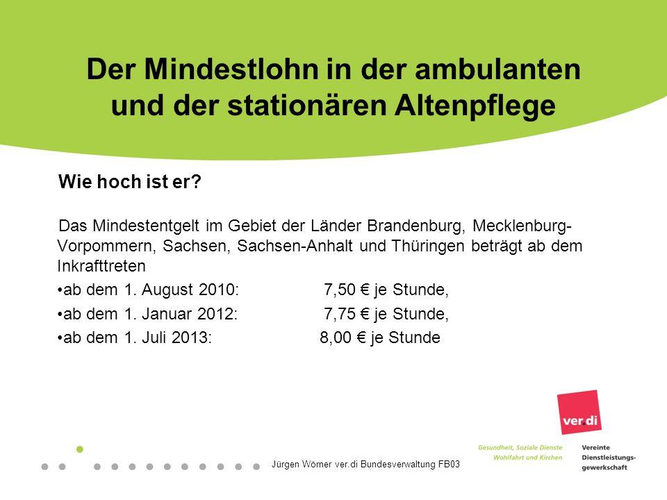 Jürgen Wörner ver.di Bundesverwaltung FB03 Der Mindestlohn in der ambulanten und der stationären Altenpflege Wer kontrolliert die Einhaltung.