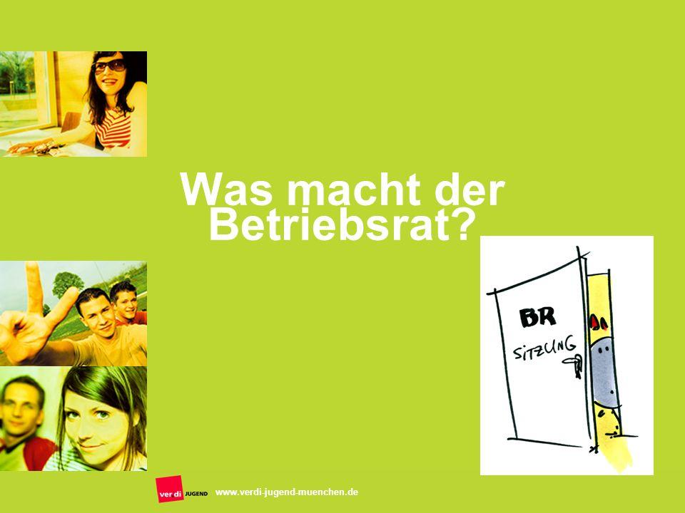 www.verdi-jugend-muenchen.de Was macht der Betriebsrat?