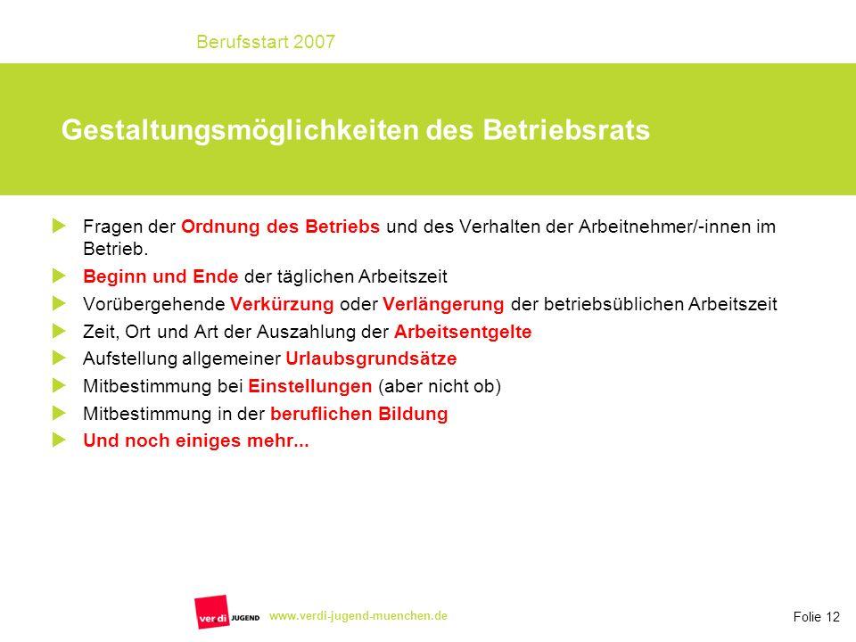Folie 12 Berufsstart 2007 www.verdi-jugend-muenchen.de Fragen der Ordnung des Betriebs und des Verhalten der Arbeitnehmer/-innen im Betrieb. Beginn un