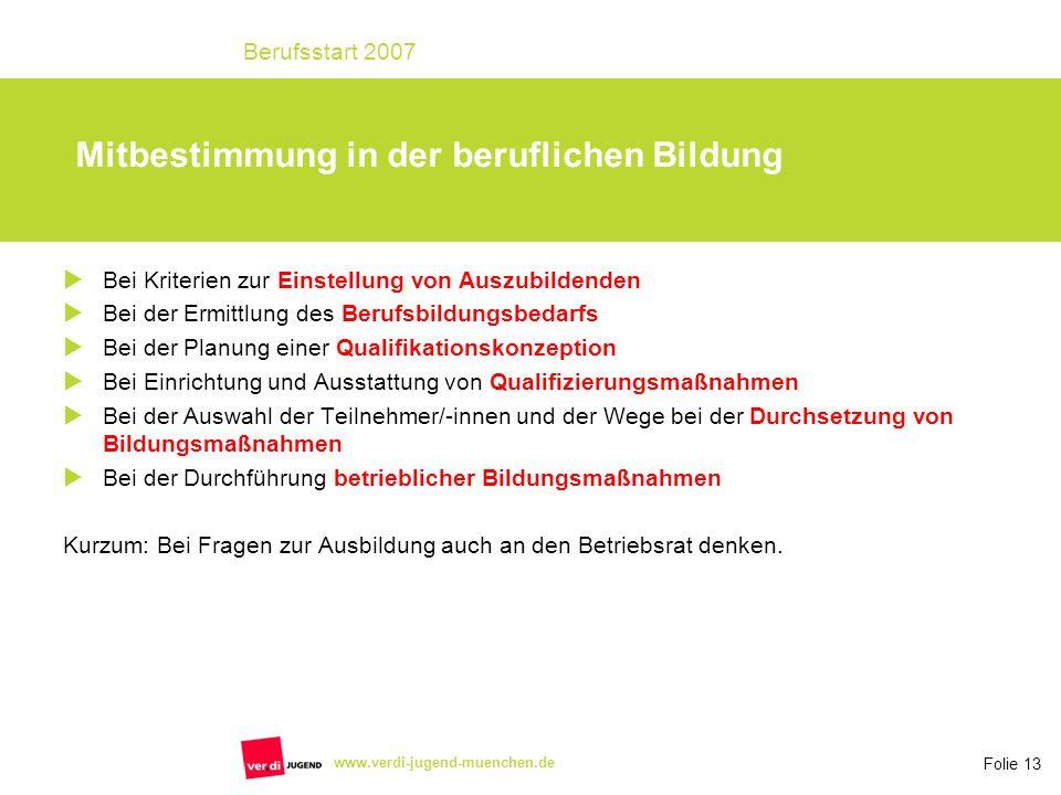 Folie 13 Berufsstart 2007 www.verdi-jugend-muenchen.de Bei Kriterien zur Einstellung von Auszubildenden Bei der Ermittlung des Berufsbildungsbedarfs B