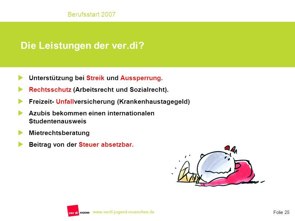 Folie 25 Berufsstart 2007 www.verdi-jugend-muenchen.de Die Leistungen der ver.di? Unterstützung bei Streik und Aussperrung. Rechtsschutz (Arbeitsrecht