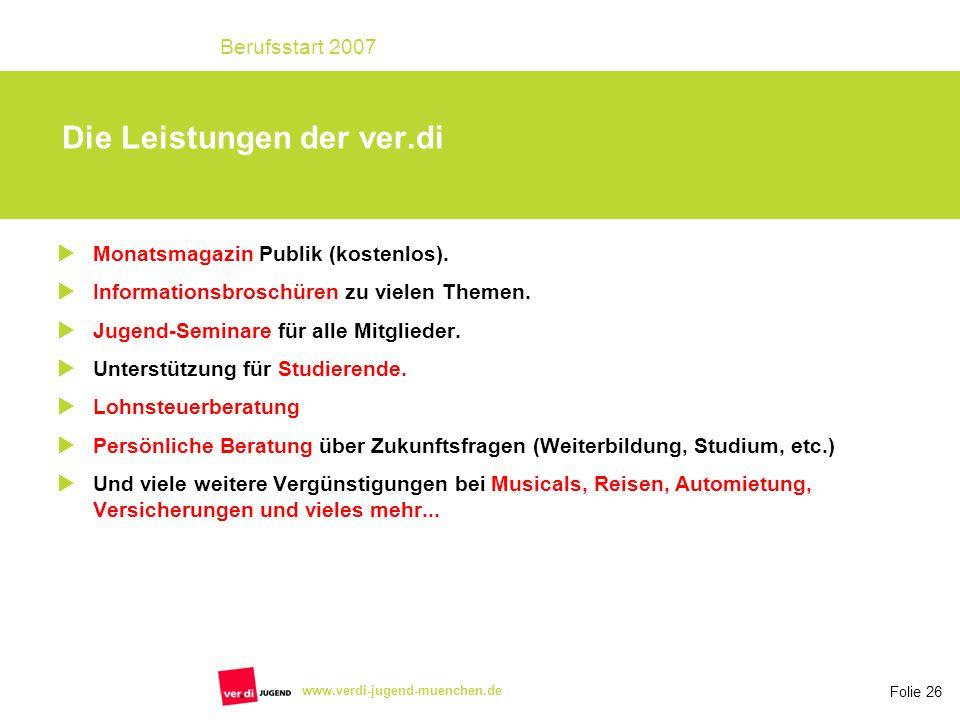 Folie 26 Berufsstart 2007 www.verdi-jugend-muenchen.de Monatsmagazin Publik (kostenlos). Informationsbroschüren zu vielen Themen. Jugend-Seminare für