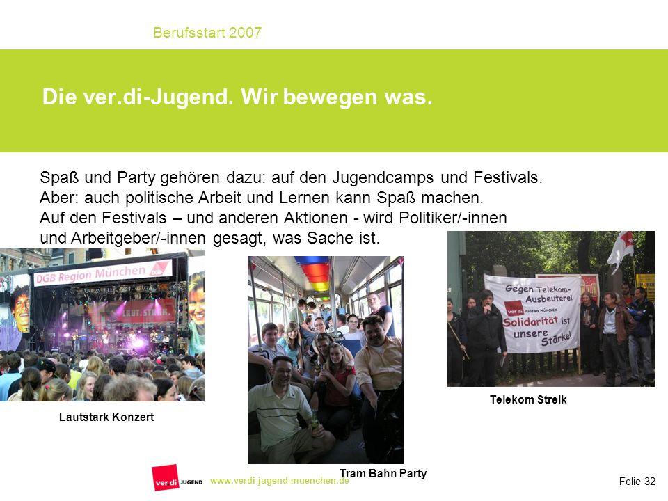Folie 32 Berufsstart 2007 www.verdi-jugend-muenchen.de Spaß und Party gehören dazu: auf den Jugendcamps und Festivals. Aber: auch politische Arbeit un