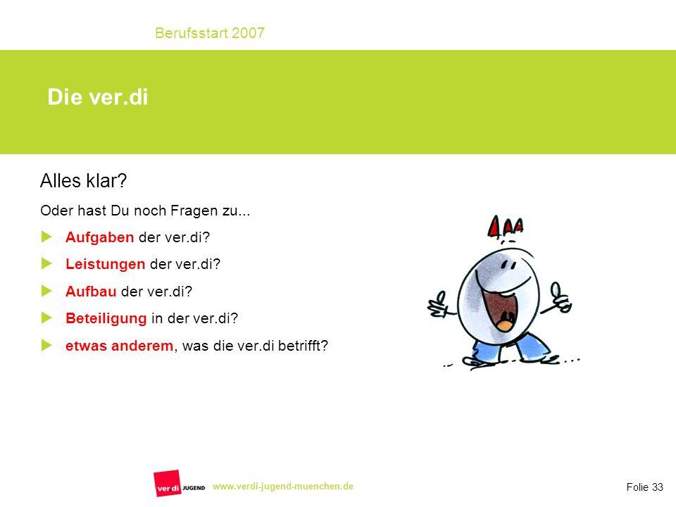 Folie 33 Berufsstart 2007 www.verdi-jugend-muenchen.de Die ver.di Alles klar? Oder hast Du noch Fragen zu... Aufgaben der ver.di? Leistungen der ver.d
